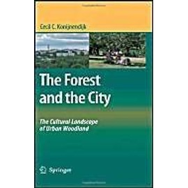 The Forest and the City - Cecil C. Konijnendijk