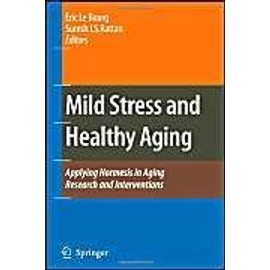 Mild Stress and Healthy Aging - Eric Le Bourg