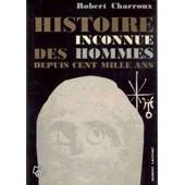 Histoire Inconnue Des Hommes Depuis Cent Mille Ans de robert charroux