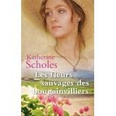 Les Fleurs Sauvages Des Bougainvilliers de Katherine SCHOLES