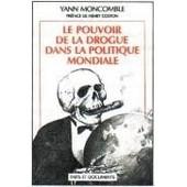 Le Pouvoir De La Drogue Dans La Politique Mondiale de M. Yann MONCOMBLE