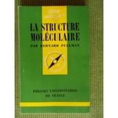 La Structure Mol�culaire (Septi�me �dition De 1973) - Que Sais-Je ? N� 602 de Bernard Pullman, Professeur � l'Universit� Paris VI, Administrateur de l'Institut de Biologie physico-chimique