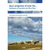Aux Origines D'une �le. Dolmens Et Menhirs De L'�le D'yeu de Annabelle Chauviteau-Lacoste