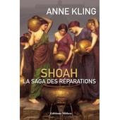 Shoah, La Saga Des R�parations de Anne Kling
