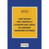 Guide Pratique Pour L'insertion Et Le Maintien Dans L�Emploi Des Personnes Handicap�es Psychiques de B�la�d A�t-Ali