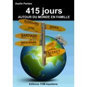 415 Jours Autour Du Monde En Famille - Tour Du Monde D'une Famille Qui Voyage En Camping-Car de Axelle Partaix