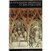 Histoire Universelle Illustr�e N� 8 / La Civilisation Medievale Et Son Evolution de Collectif