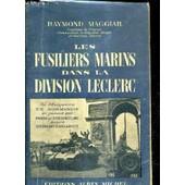 Les Fusiliers Marins Dans La Division Leclerc Du Deparquement En Normandie En Passant Par Paris Et Strasbourg Jusqu'a Berchtesgaden. de raymond maggiar