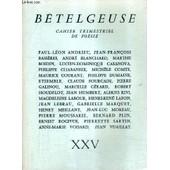 Betelgeuse Cahier Trimestriel De Poesie N�Xxv - Dans Les Pas De Jean Pellerin - Quatrains - Pour Le Chant - Poeme - Aleksis Kivi - In�puisablement - Pi�ces D�tach�es - Tristesse Printani�re ... de COLLECTIF