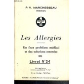 Les Allergies - Un Faux Probleme Medical Et Des Solutions Erronees - Livret N�24. de MARCHESSEAU P.V.