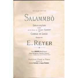Salammbô, opéra en 5 actes et 9 tableaux d'Ernest Reyer Partition chant/piano
