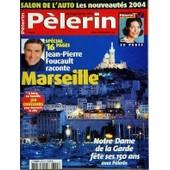 Pelerin Magazine N� 6355 Du 16/09/2004 - Salon De L'auto - Les Nouveautes 2004 - Special 16 Pages - Jean-Pierre Foucault Raconte Marseille - Notre-Dame De La Garde