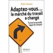 Adaptez-Vous - Le March� Du Travail A Chang� - Suivez La Nouvelle Vague De L'emploi de Alain Samson