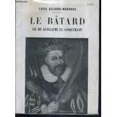 Le Batard Vie De Guillaume Le Conquerant. de lucie delarue-mardrus