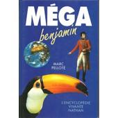 Mega Benjamin (Encyclop�die Vivante Nathan / Pour Enfant) de marc pellot