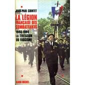 La L�gion Fran�aise Des Combattants : 1940-1944, La Tentation Du Fascisme de Jean-Paul Cointet
