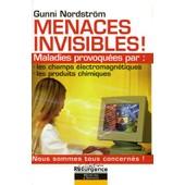 Menaces Invisibles - Maladies Provoqu�es Par : Les Champs �lectromagn�tiques, Les Produits Chimiques de Gunni Nordstrom