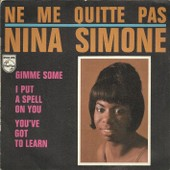 Ne Me Quitte Pas (Jacques Brel) 3'31 - Gimme Some (A. Stroud) 2'55 / I Put A Spell On You (Hawkins, Slotkin) 2'29 - You've Got To Learn (Charles Aznavour) 2'38 - Nina Simone