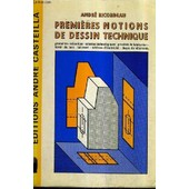 Premi�res Notions De Dessin Technique - � L'usage Des �l�ves Des 4p Et 3v Des Coll�ges En E.M.T., C.P.A., C.P.P.N., Classes-Ateliers Des S.E.S de andr� ricordeau