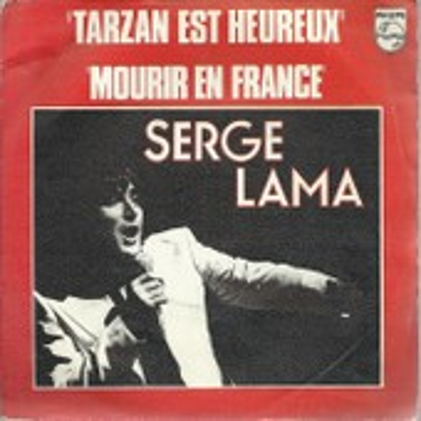Mourir En France (Alice Dona / Serge Lama) 3'10 / Tarzan Est Heureux (Y. Gilbert / S. Lama) 3'35 - Serge Lama