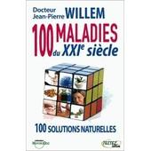 100 Maladies Du Xxie Si�cle - Solutions Naturelles de Jean-Pierre Willem