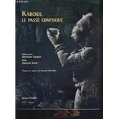 Kaboul, Le Pass� Confisqu�. Le Mus�e De Kaboul 1931-1965 de Francine Tissot