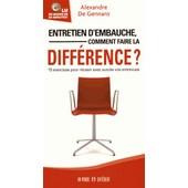 Entretien D'embauche, Comment Faire La Diff�rence ? - 15 Exercices Pour R�ussir Avec Succ�s Voss Entrevues de Alexandre De Gennaro