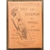 Les Oiseaux De France - Tome 1 - Encyclop�die Pratique Du Naturaliste Xxvi. 64 Planches Colori�es. Reli� � 1932 De A. Menegaux de A. MENEGAUX