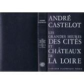 Les Grandes Heures Des Cit�s Et Ch�teaux De La Loire de Andr� Castelot