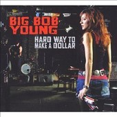 Hard Way To Make A Dollar - Big Bob Young