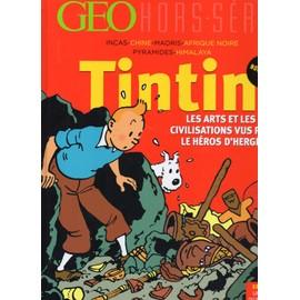 Geo Hors Serie 3h Tintin Les Arts Et Civilisations Vus Par Herg�