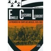 Famille Cuissard Lorient : La Premi�re Mi-Temps Des Merlus, 1926-1969 de Jean-Fran�ois Cuissard