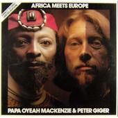 Africa Meets Europe - Papa Oyeah Mackenzie & Peter Giger