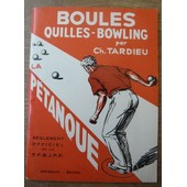 Boules Quilles-Bowling Par Ch. Tardieu Suivi Du R�glement Officiel Du Jeu De La P�tanque de Tardieu