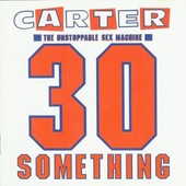 30 Something - Carter - The Unstoppable Sex Machine