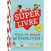 Mon Super Livre Pour Ne Jamais M'ennuyer ! 500 Activit�s. Jeux. Quiz. Histoires. D�fis de Collectif