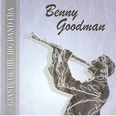 Giants Of The Big Band Era: Benny Goodman - Benny Goodman