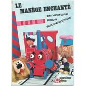 Le Man�ge Enchant� ( Cinqui�me Album ) : En Voiture Pour Sucre-D'orge ( Premi�re �dition ) de serge danot & jacques charri�re & yvor wood ( d�cors ) & g�rard cox ( ektachromes )