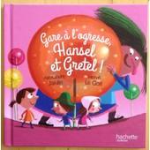 Hansel Et Gretel! Gare � L'ogresse, de Alexandre Jardin