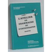 L'atelier De Grammaire Et D'orthographe Manuel de Mareuil Andr�
