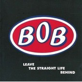 Leave The Straight Life Behind - Bob