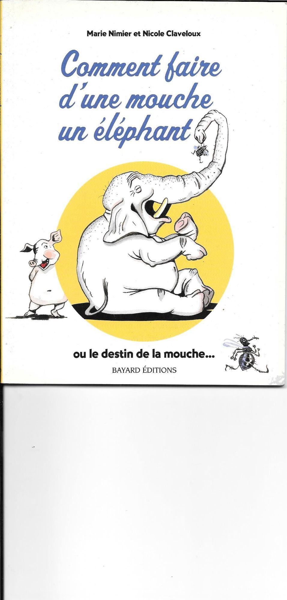 Comment faire d'une mouche un éléphant (Histoires d'éléphant.)