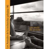 Les Annales De La Recherche Urbaine N� 90 Septembre 2001 - Les Seuils Du Proche