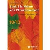 Eveil � L&a Nature Et � L'environnement, D�couvrir, Comprendre, Agir 10/12 de Christian Guilleaume