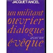 Un Militant Ouvrier - Dialogue Avec Un Eveque de JACQUET - ANCEL