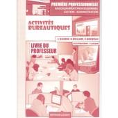 Activites Bureautiques 1re Pro, Bac Professionnel Gestion Administration - Livre Du Professeur de Lionel Baudin