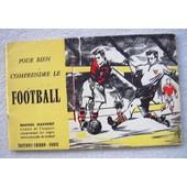 Pour Bien Comprendre Le Football. Manuel Illustr�, Traduit De L'anglais Commentant Les R�gles Internationales De Football de X X X