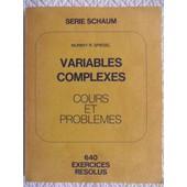 Variables Complexes - Cours Et Probl�mes - 640 Exercices R�solus - S�rie Schaum (Nouveau Tirage De 1979) de Murray R. Spiegel, Rensselaer Polytechnic Institute