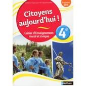 Cahier D'enseignement Moral Et Civique 4e - Citoyens Aujourd'hui ! de Anne-Marie Hazard-Tourillon