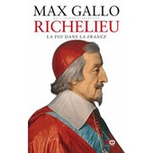 Richelieu - La Foi Dans La France de Max Gallo